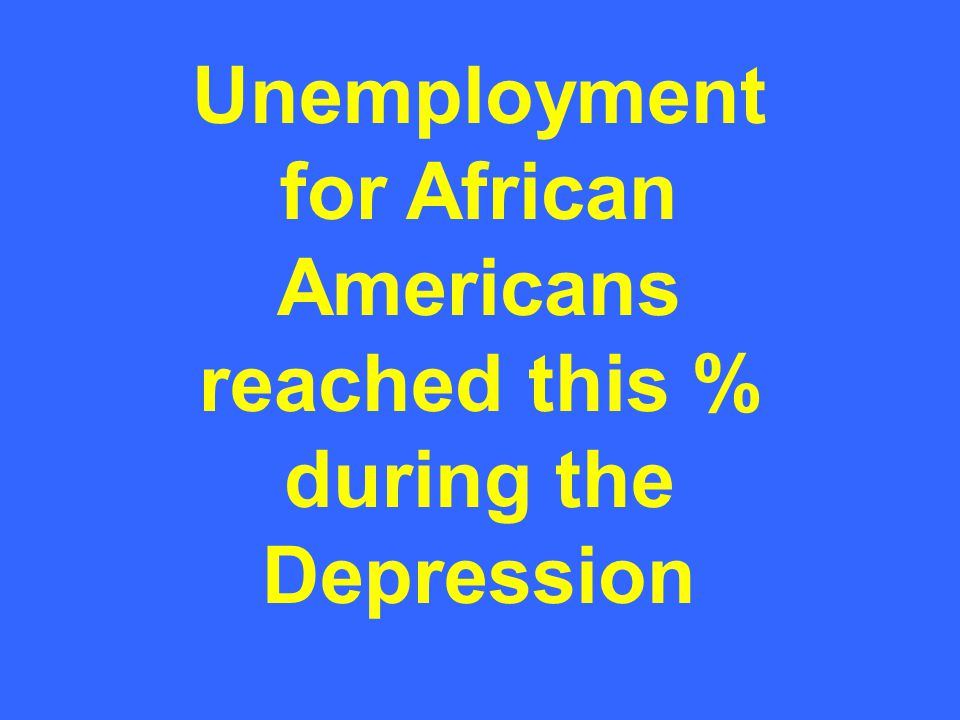 Unemployment for African Americans reached this % during the Depression