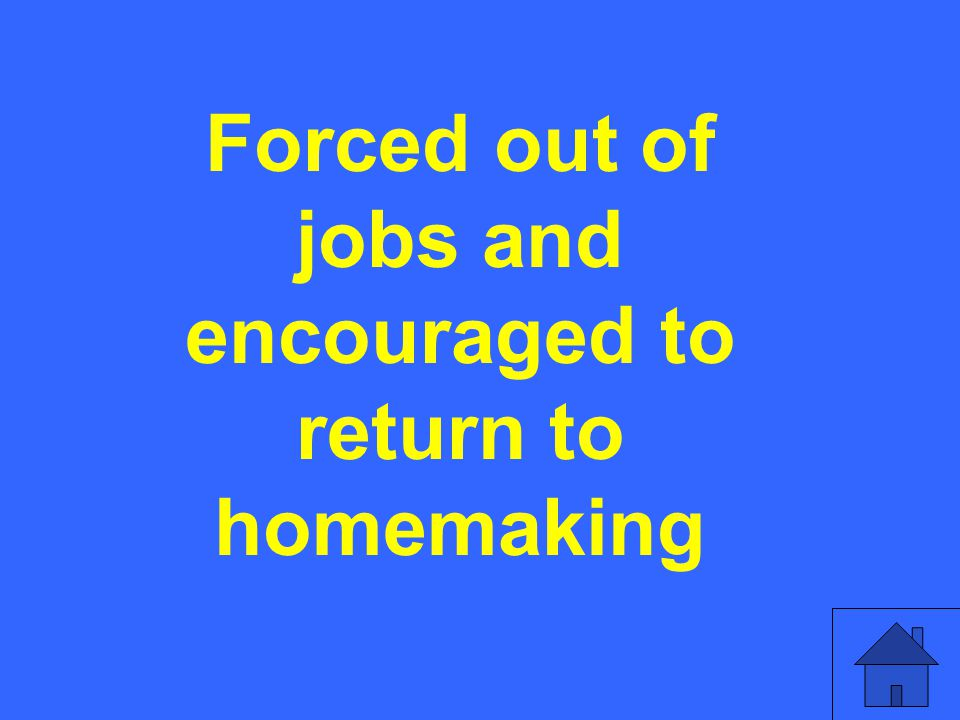 Forced out of jobs and encouraged to return to homemaking