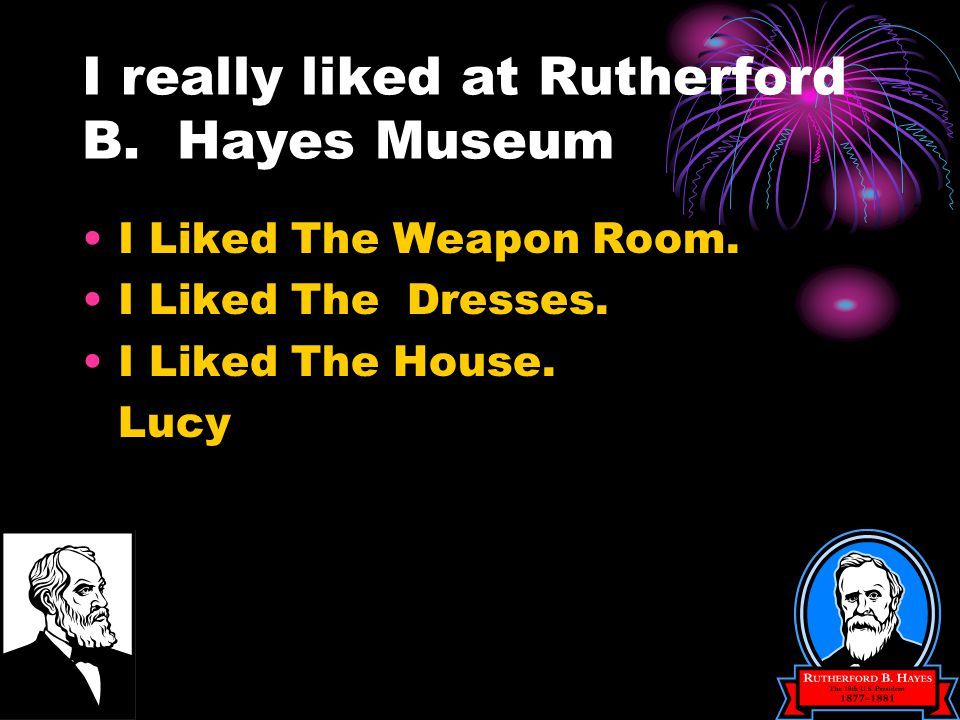 I really liked at Rutherford B. Hayes Museum I Liked The Weapon Room.