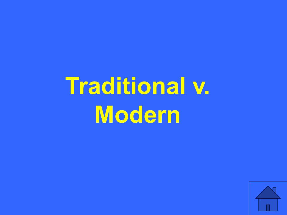 Traditional v. Modern