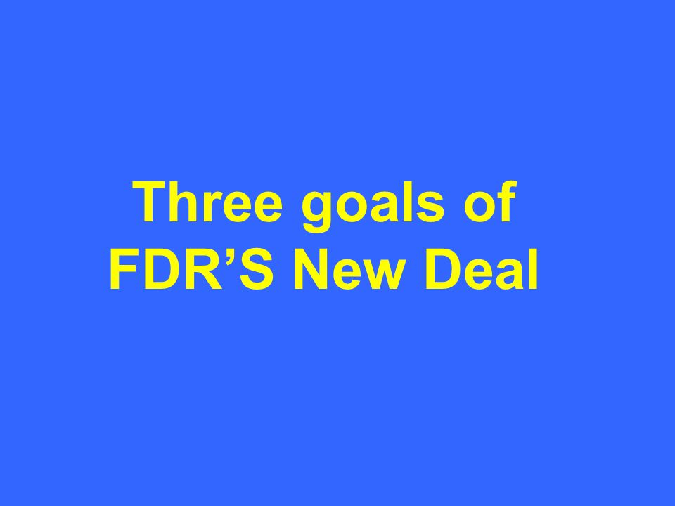 Three goals of FDR'S New Deal