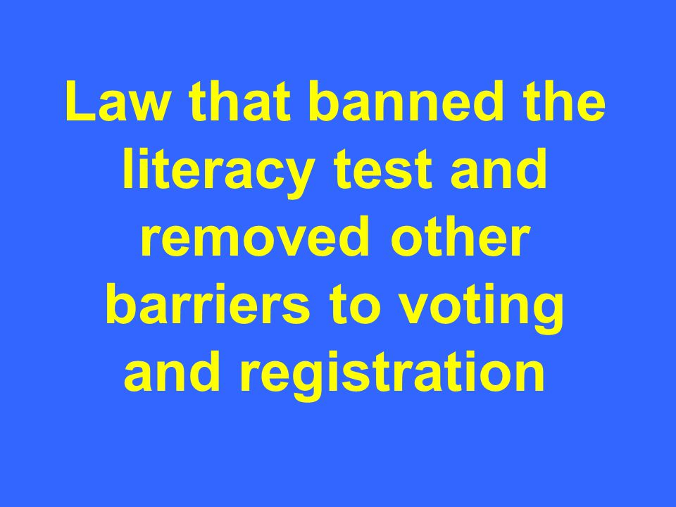 Law that banned the literacy test and removed other barriers to voting and registration
