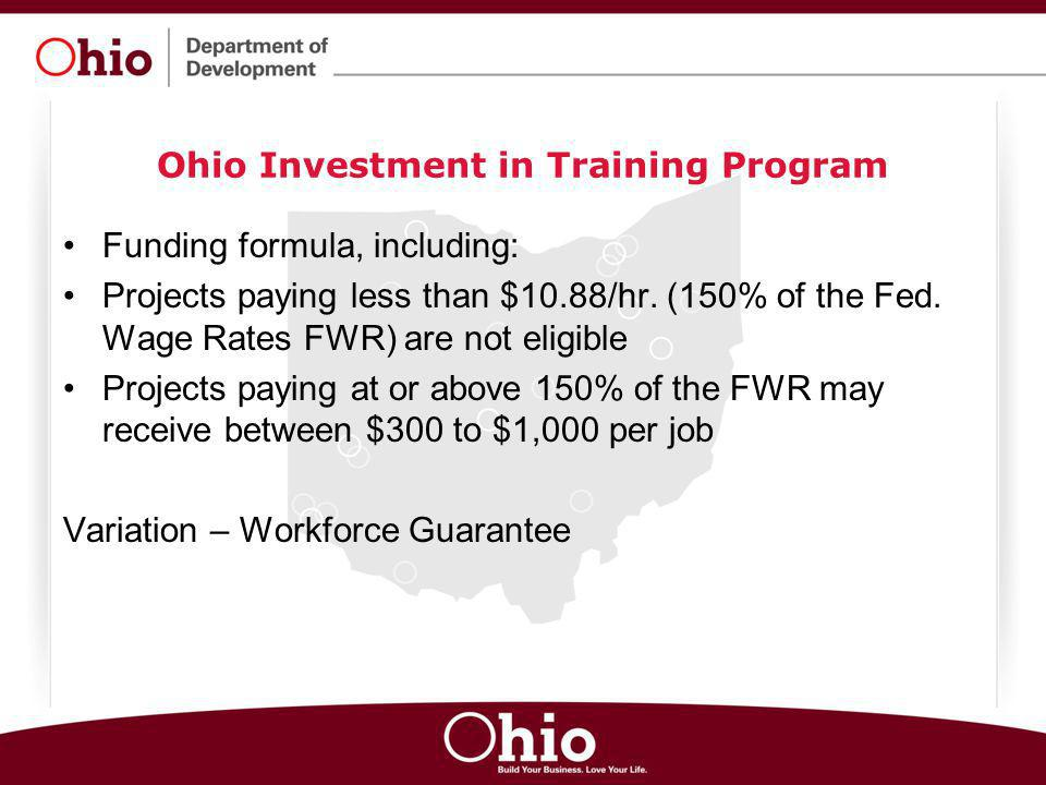 Ohio Investment in Training Program Funding formula, including: Projects paying less than $10.88/hr. (150% of the Fed. Wage Rates FWR) are not eligibl