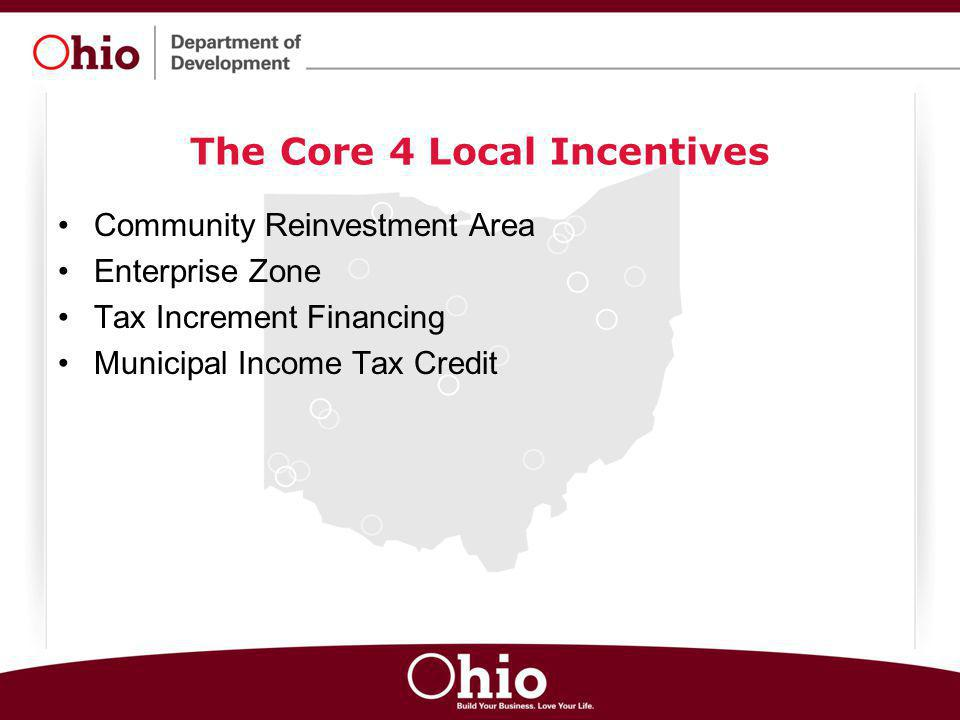 The Core 4 Local Incentives Community Reinvestment Area Enterprise Zone Tax Increment Financing Municipal Income Tax Credit