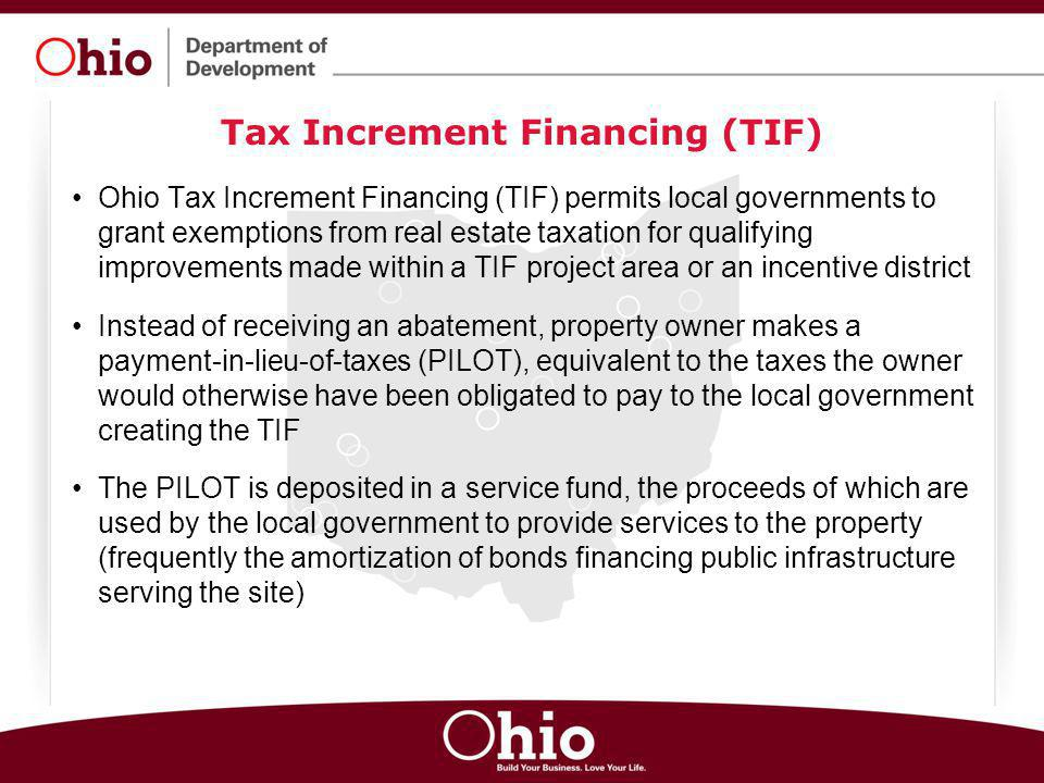 Ohio Tax Increment Financing (TIF) permits local governments to grant exemptions from real estate taxation for qualifying improvements made within a T
