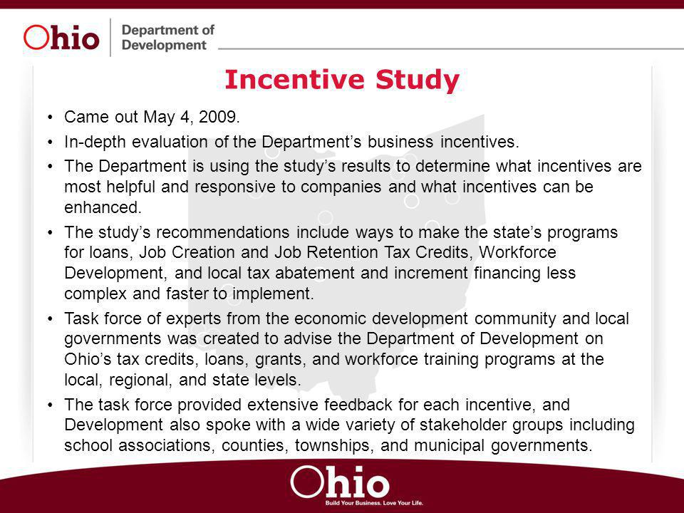 Incentive Study Came out May 4, 2009. In-depth evaluation of the Department's business incentives. The Department is using the study's results to dete