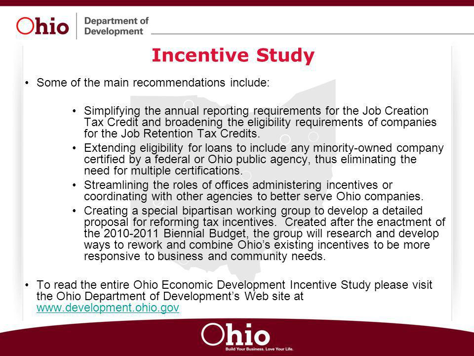 Incentive Study Some of the main recommendations include: Simplifying the annual reporting requirements for the Job Creation Tax Credit and broadening