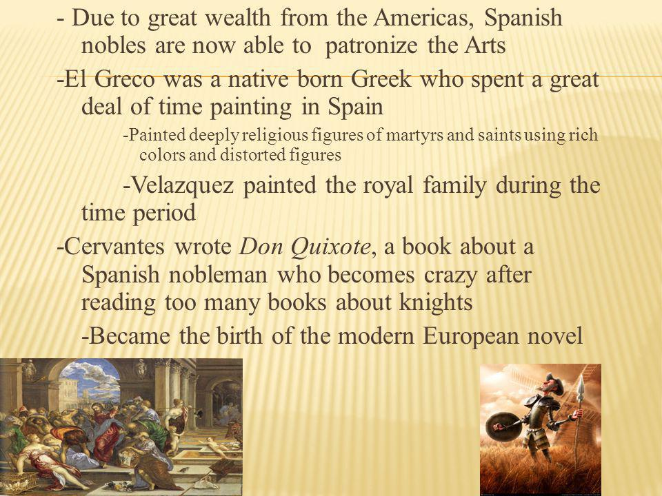 - Due to great wealth from the Americas, Spanish nobles are now able to patronize the Arts -El Greco was a native born Greek who spent a great deal of
