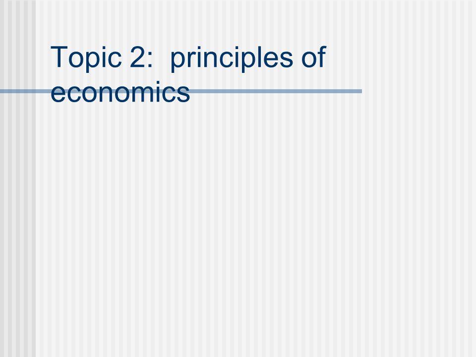 Topic 2: principles of economics