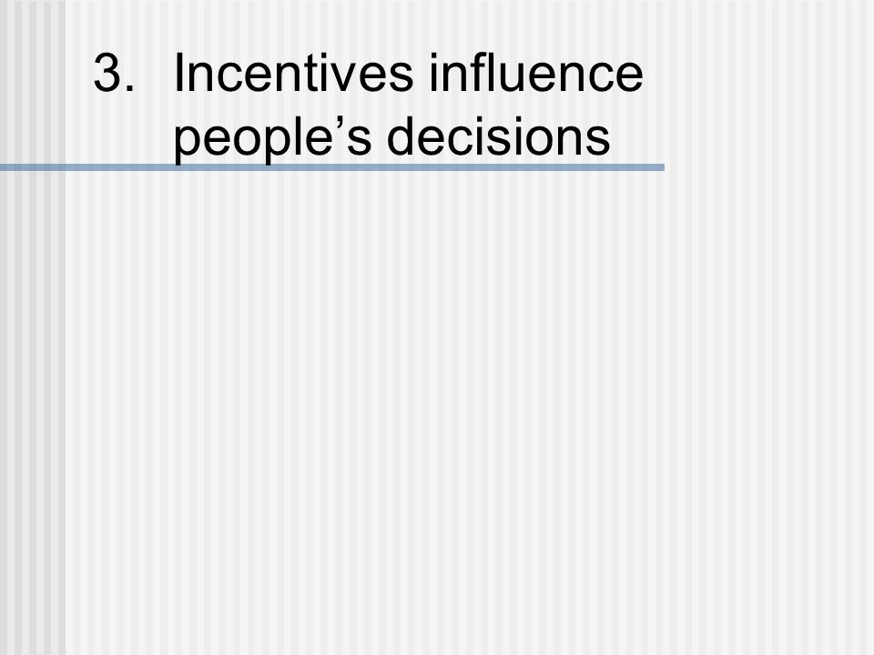 3.Incentives influence people's decisions
