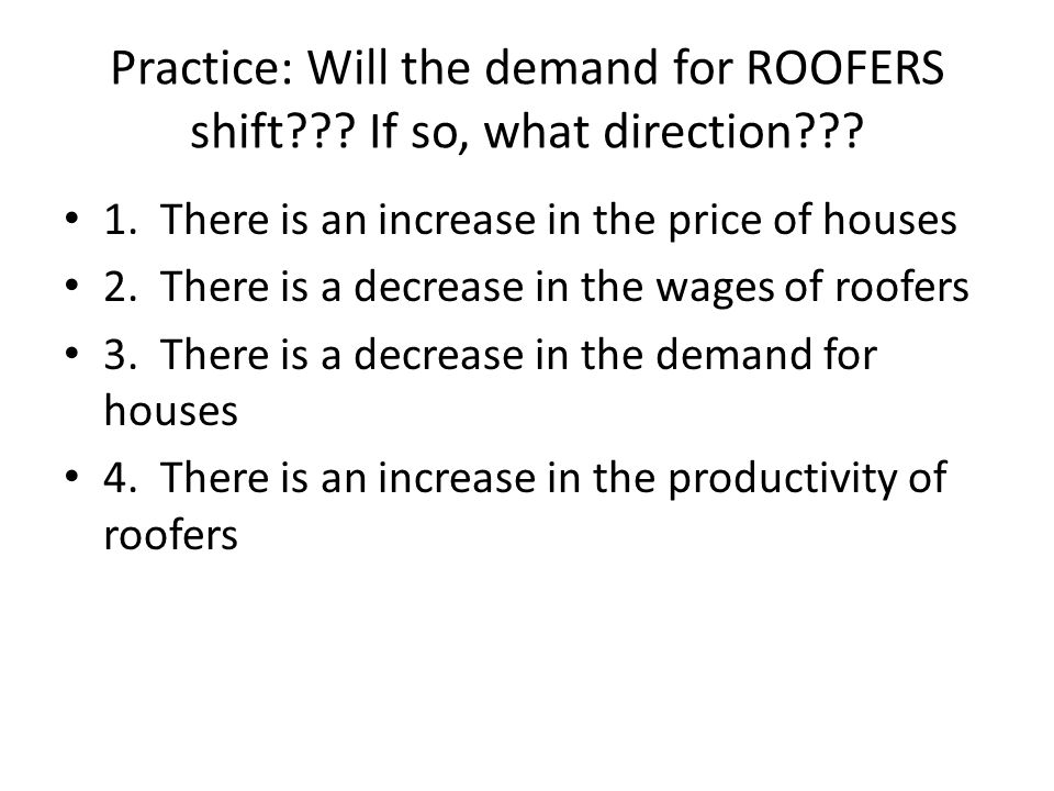 Practice: Will the demand for ROOFERS shift??.If so, what direction??.