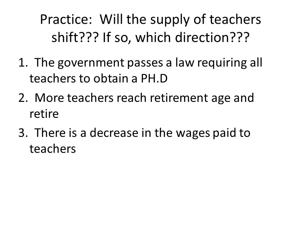 Practice: Will the supply of teachers shift??.If so, which direction??.