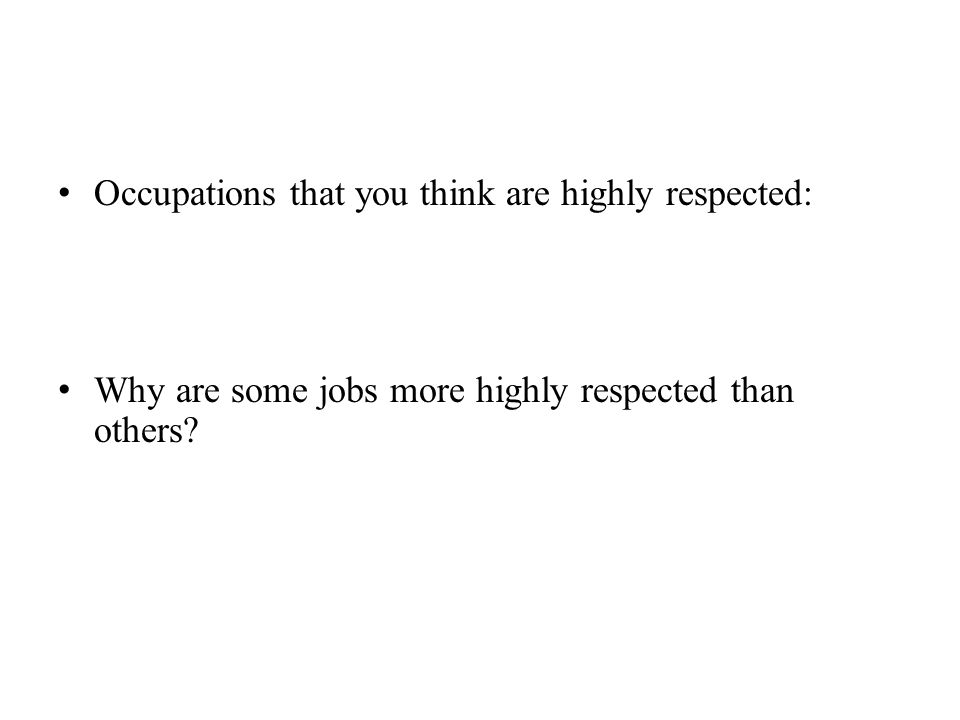 Occupations that you think are highly respected: Why are some jobs more highly respected than others