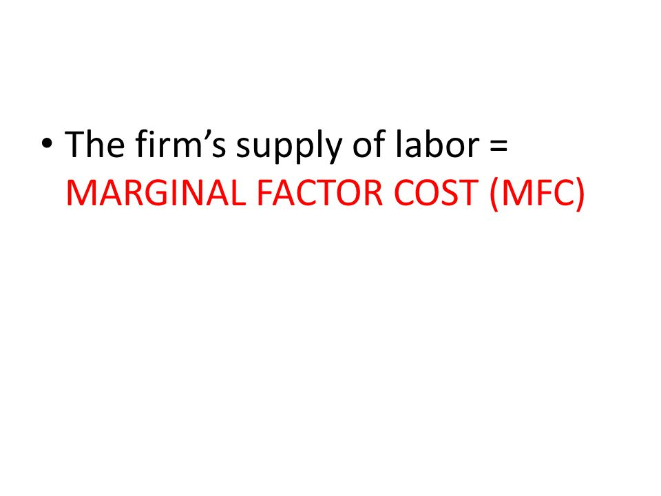 The firm's supply of labor = MARGINAL FACTOR COST (MFC)