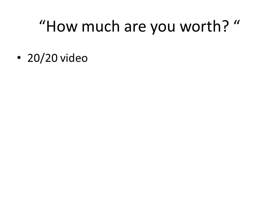 How much are you worth 20/20 video