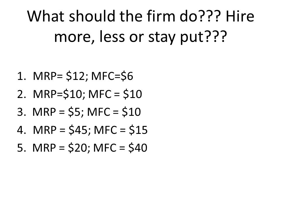 What should the firm do??.Hire more, less or stay put??.