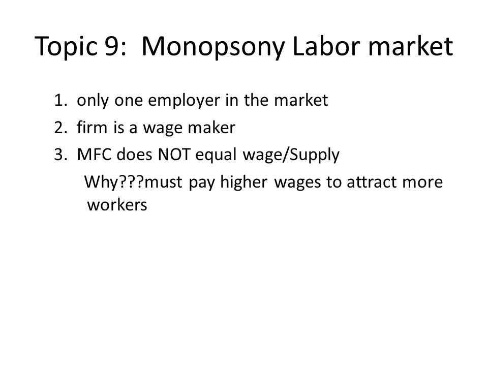 Topic 9: Monopsony Labor market 1.only one employer in the market 2.