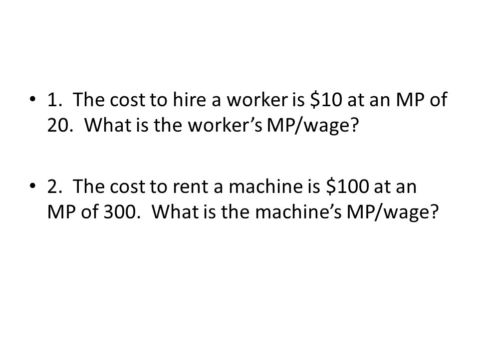 1. The cost to hire a worker is $10 at an MP of 20.