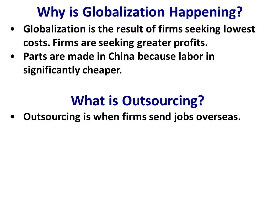 Why is Globalization Happening.Globalization is the result of firms seeking lowest costs.