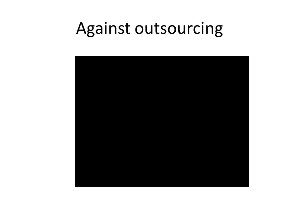 Against outsourcing