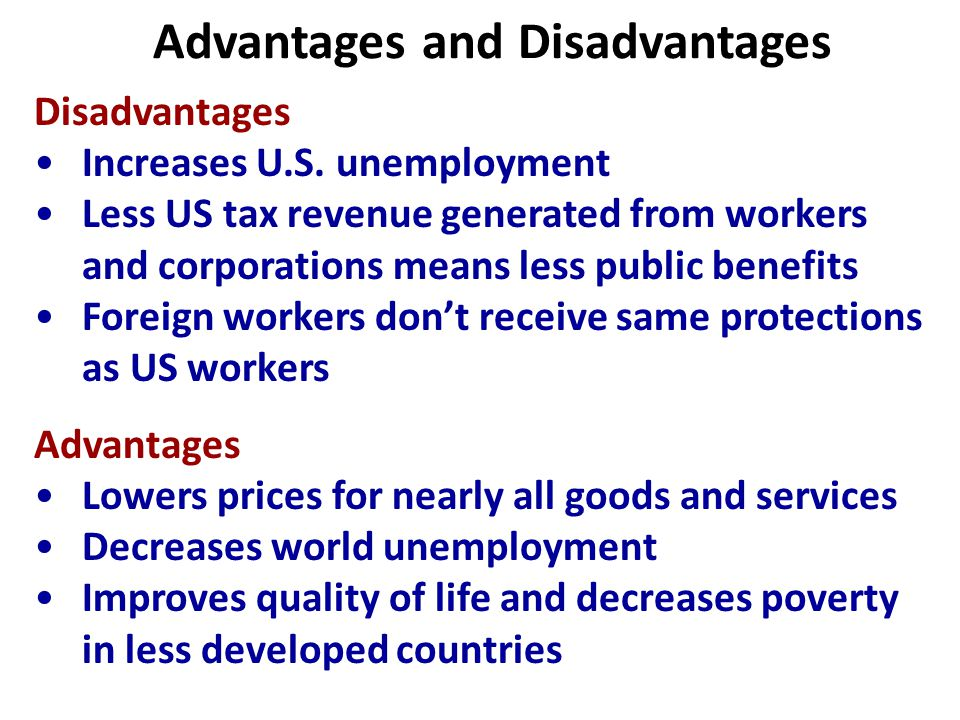 Advantages and Disadvantages Disadvantages Increases U.S.