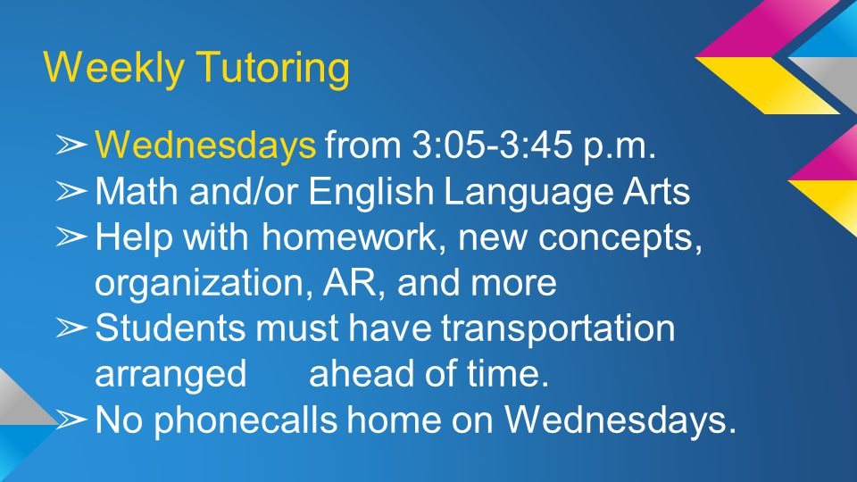 Weekly Tutoring ➢ Wednesdays from 3:05-3:45 p.m.