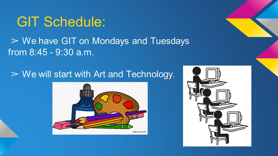 GIT Schedule: ➢ We have GIT on Mondays and Tuesdays from 8:45 - 9:30 a.m.