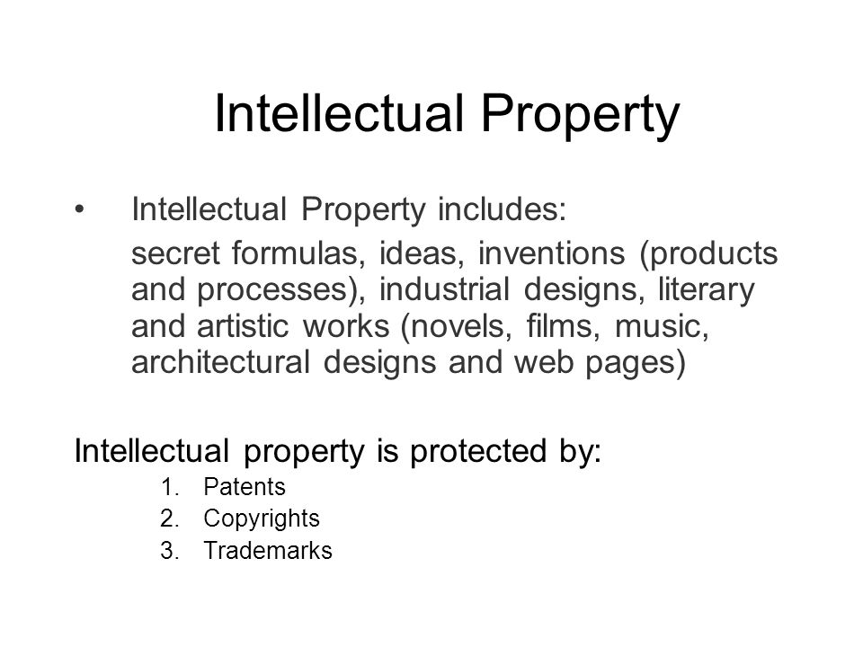 Intellectual Property Intellectual Property includes: secret formulas, ideas, inventions (products and processes), industrial designs, literary and ar