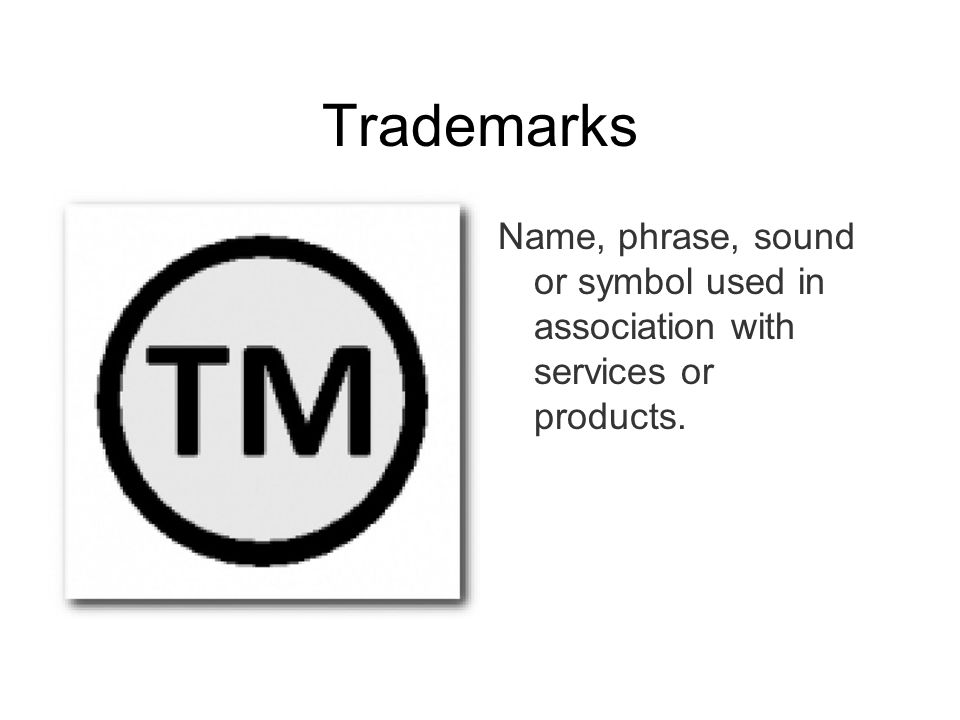 Trademarks Name, phrase, sound or symbol used in association with services or products.