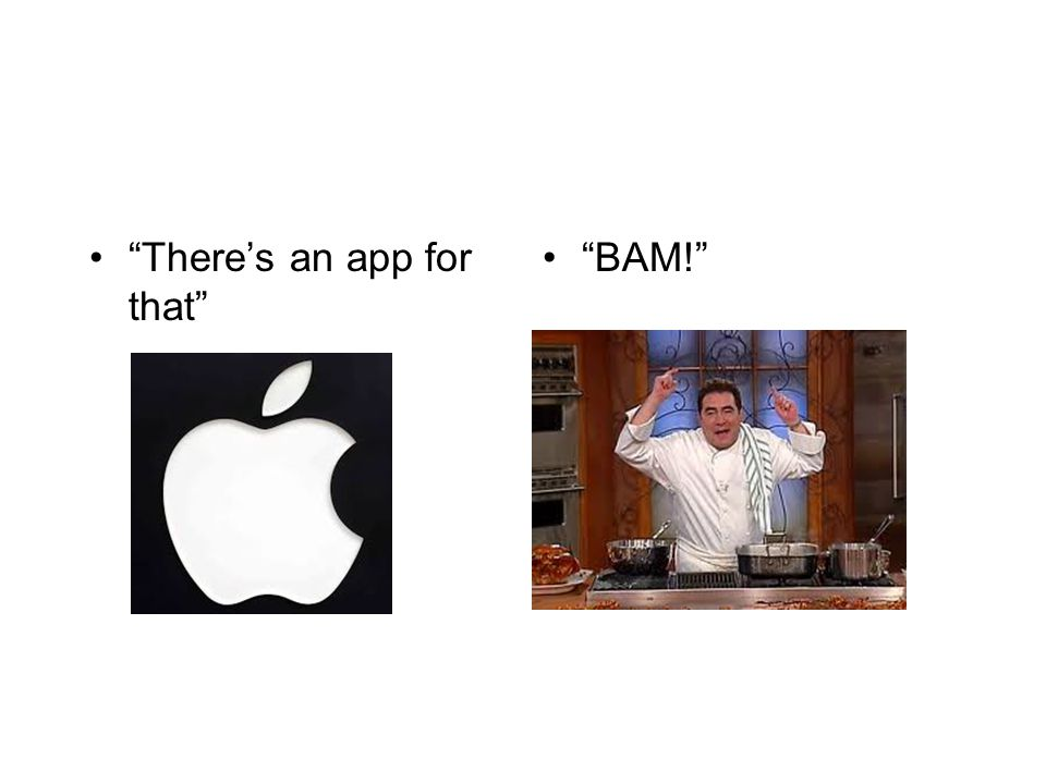 """""""There's an app for that"""" """"BAM!"""""""