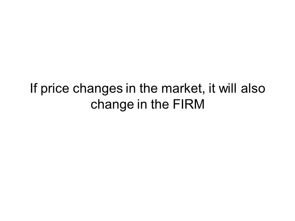 If price changes in the market, it will also change in the FIRM