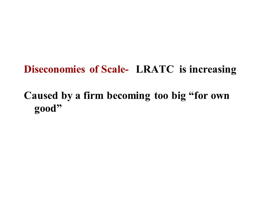 """Diseconomies of Scale- LRATC is increasing Caused by a firm becoming too big """"for own good"""""""