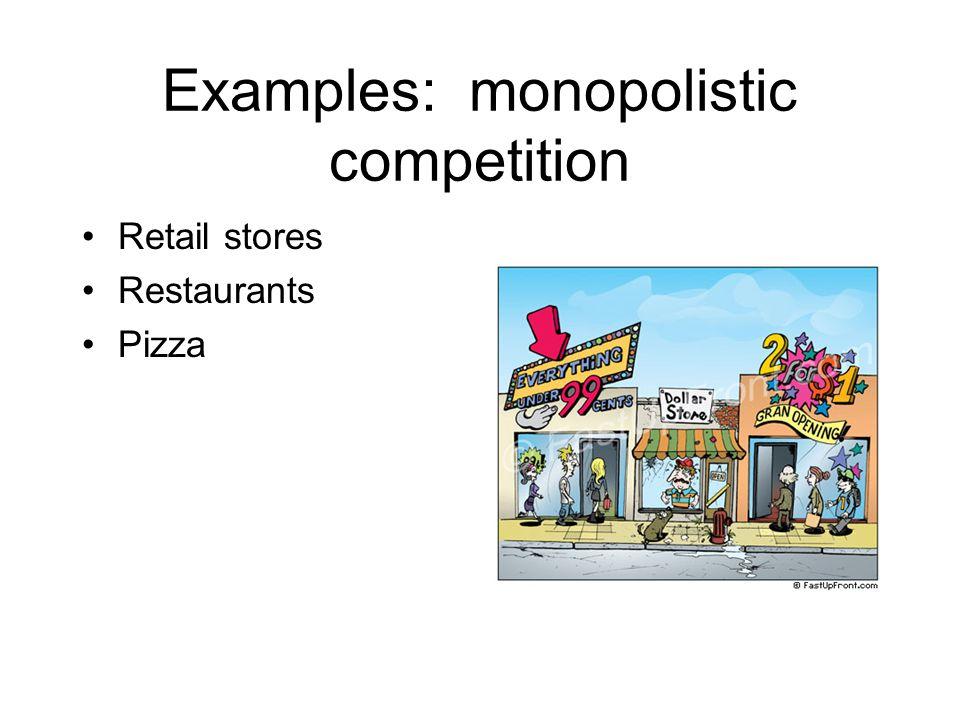 Examples: monopolistic competition Retail stores Restaurants Pizza