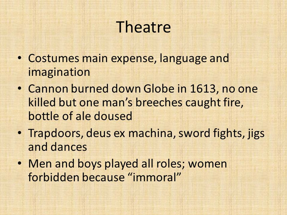 Theatre Costumes main expense, language and imagination Cannon burned down Globe in 1613, no one killed but one man's breeches caught fire, bottle of