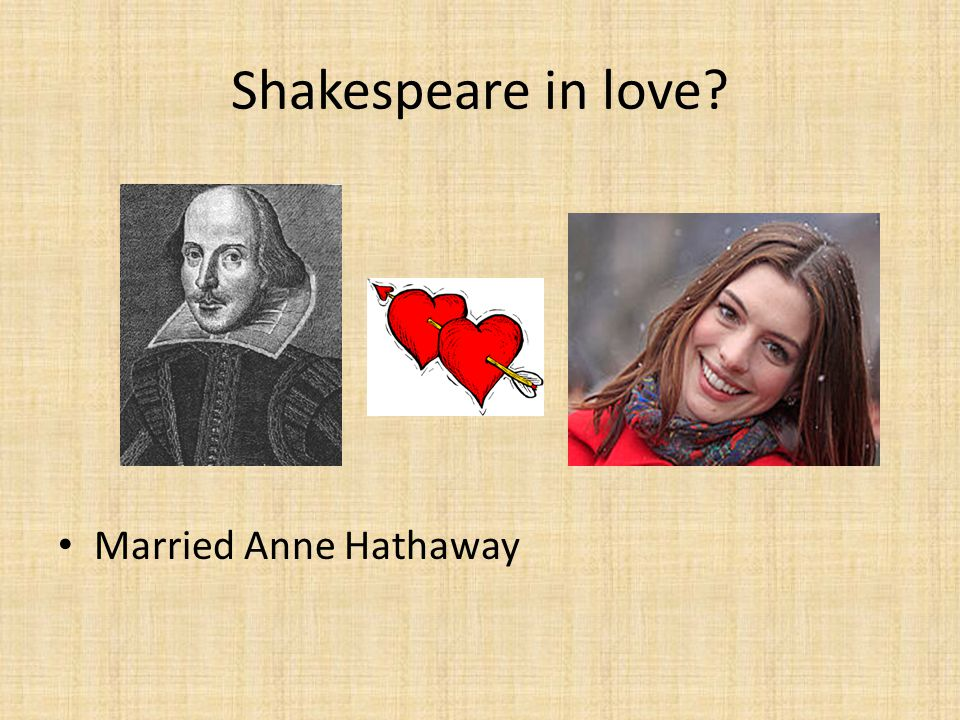 Shakespeare in love? Married Anne Hathaway