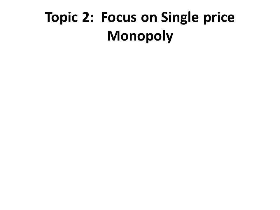 Topic 2: Focus on Single price Monopoly