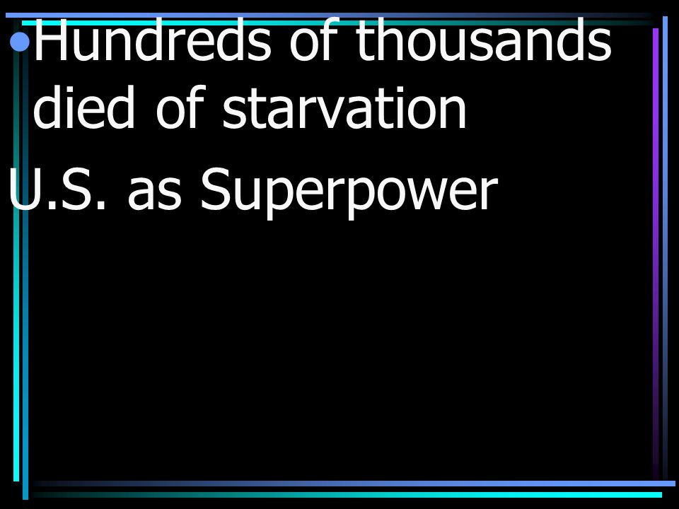 Hundreds of thousands died of starvation U.S. as Superpower