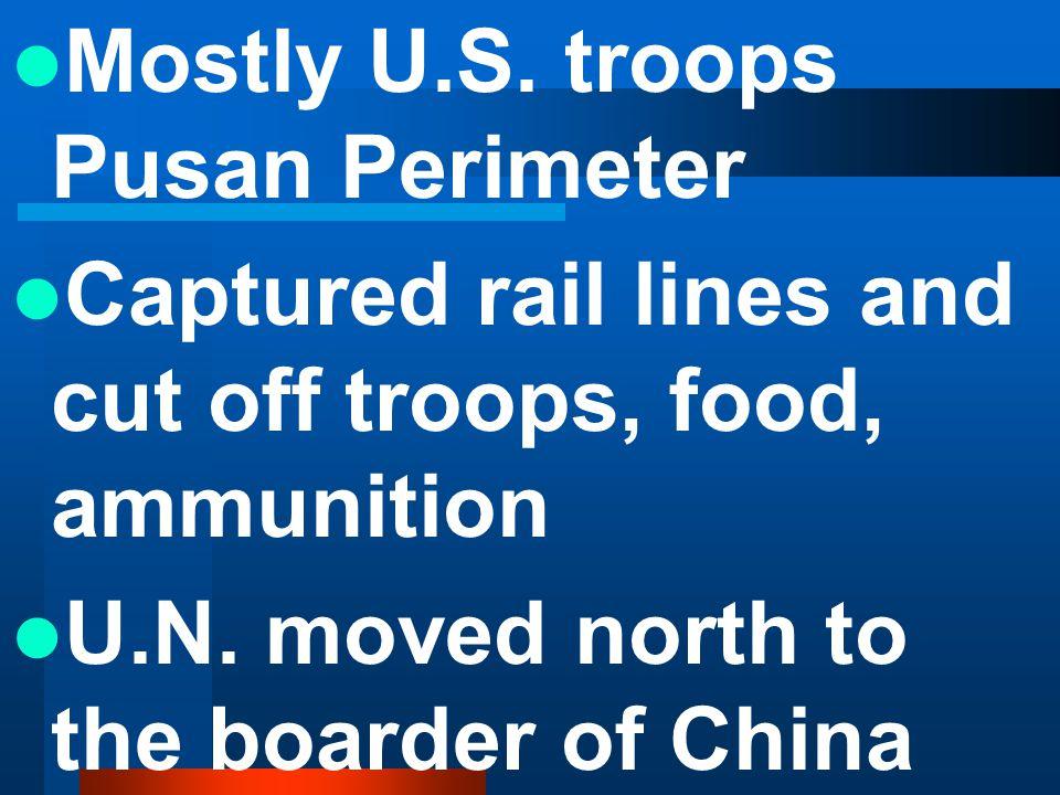 Mostly U.S.troops Pusan Perimeter Captured rail lines and cut off troops, food, ammunition U.N.