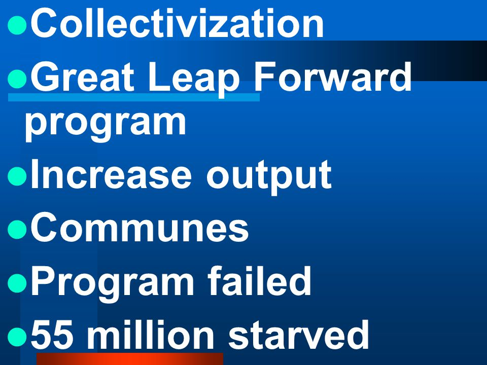 Collectivization Great Leap Forward program Increase output Communes Program failed 55 million starved