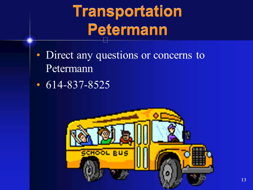 13 Transportation Petermann Direct any questions or concerns to Petermann 614-837-8525