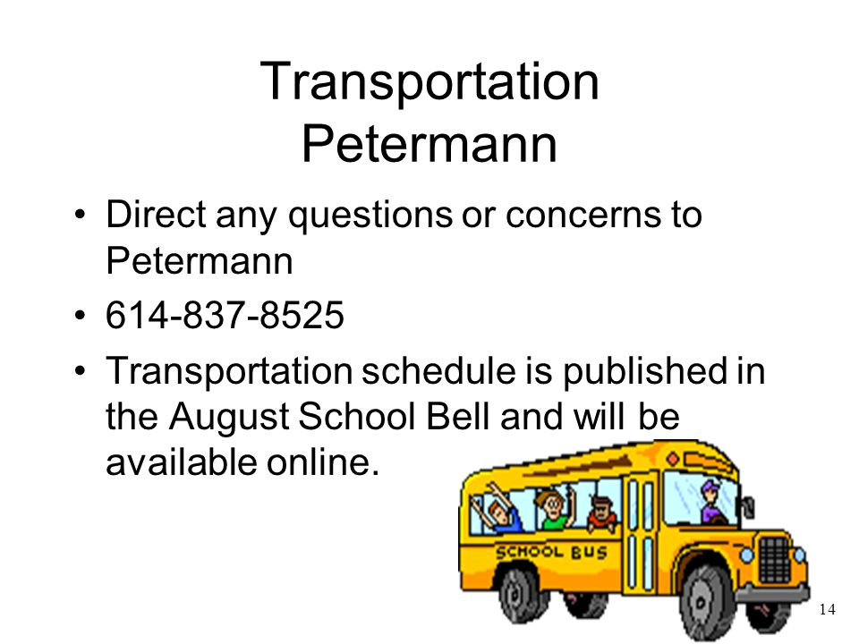14 Transportation Petermann Direct any questions or concerns to Petermann 614-837-8525 Transportation schedule is published in the August School Bell