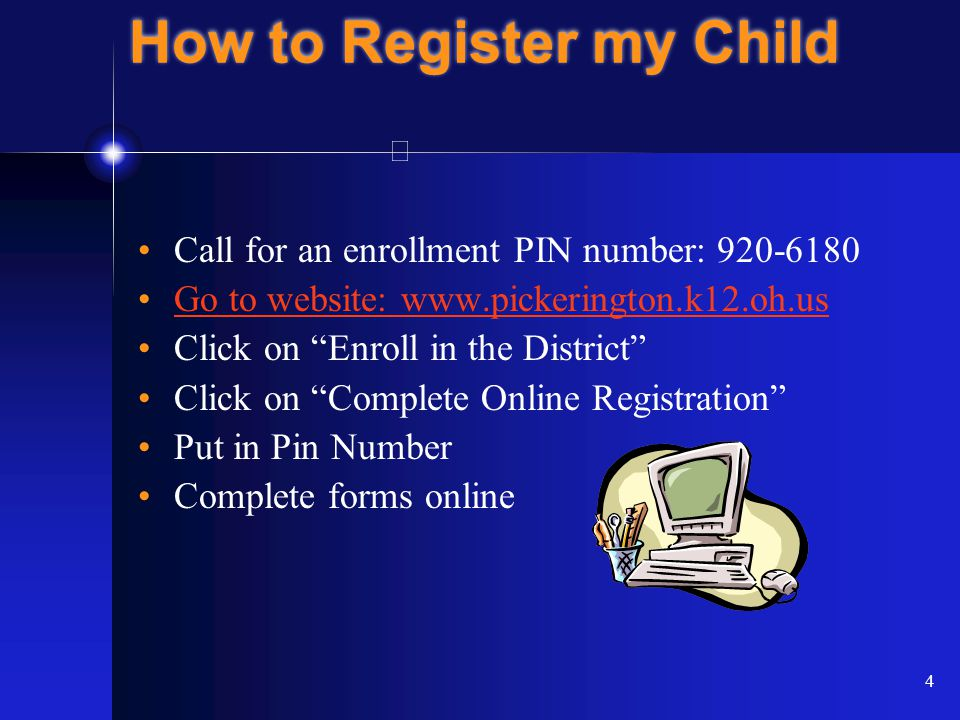 4 How to Register my Child Call for an enrollment PIN number: 920-6180 Go to website: www.pickerington.k12.oh.us Click on Enroll in the District Click on Complete Online Registration Put in Pin Number Complete forms online