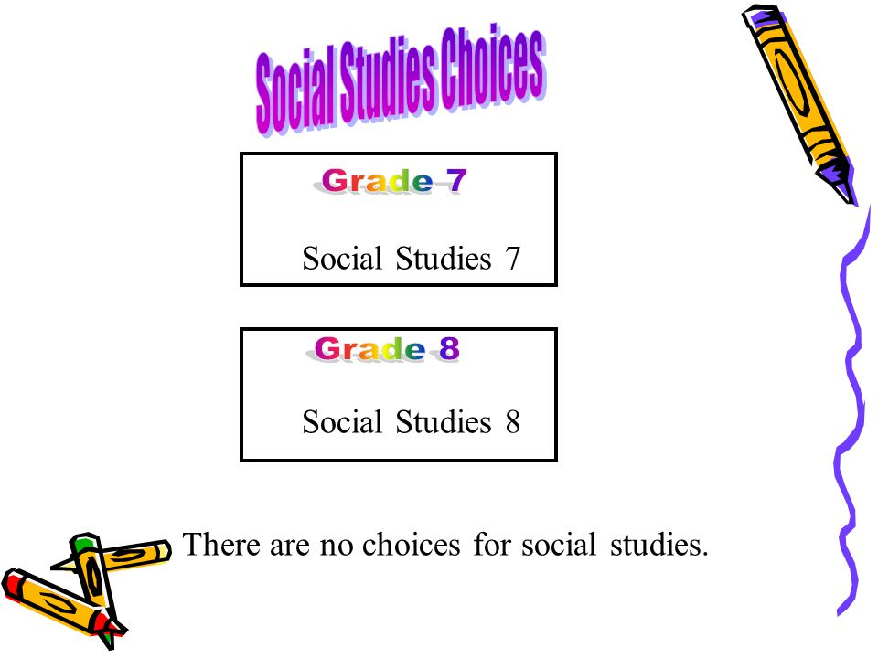 Social Studies 7 Social Studies 8 There are no choices for social studies.