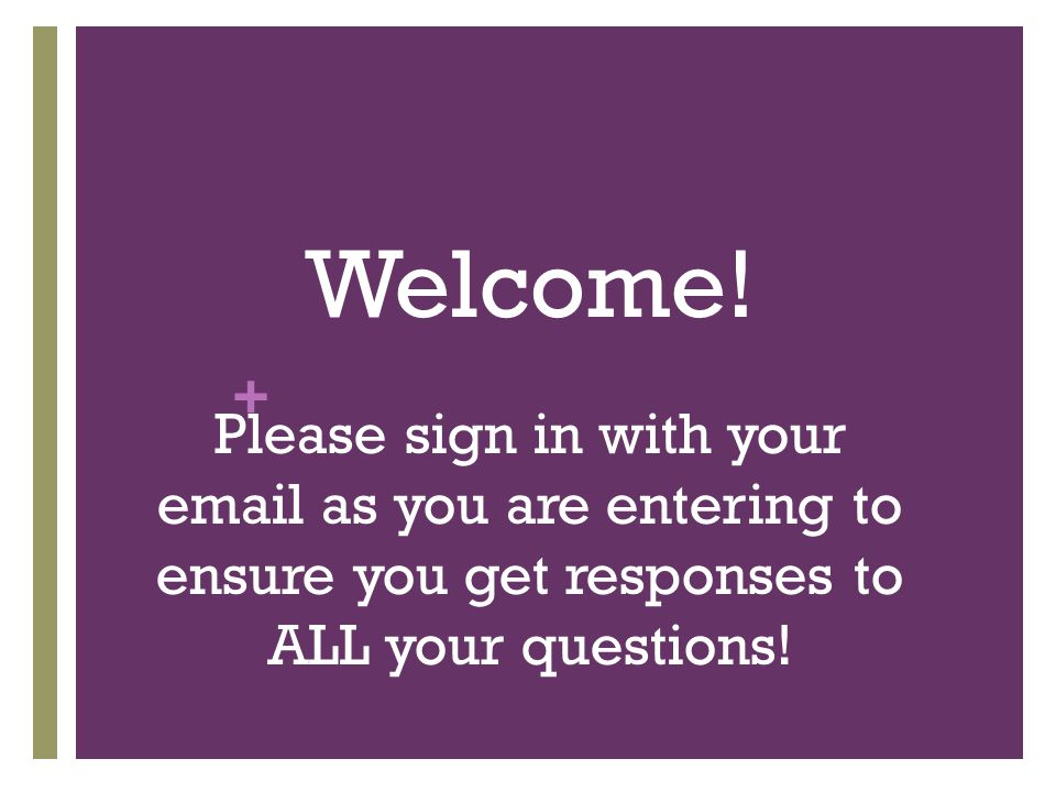 + Welcome! Please sign in with your email as you are entering to ensure you get responses to ALL your questions!
