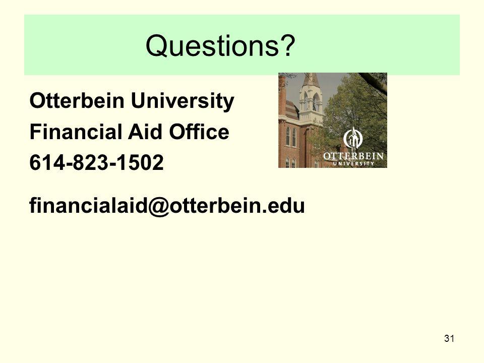 31 Questions? Otterbein University Financial Aid Office 614-823-1502 financialaid@otterbein.edu