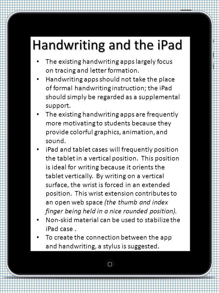 Handwriting and the iPad The existing handwriting apps largely focus on tracing and letter formation. Handwriting apps should not take the place of fo