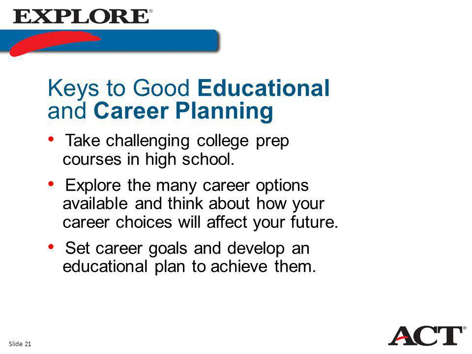 Slide 21 Take challenging college prep courses in high school.