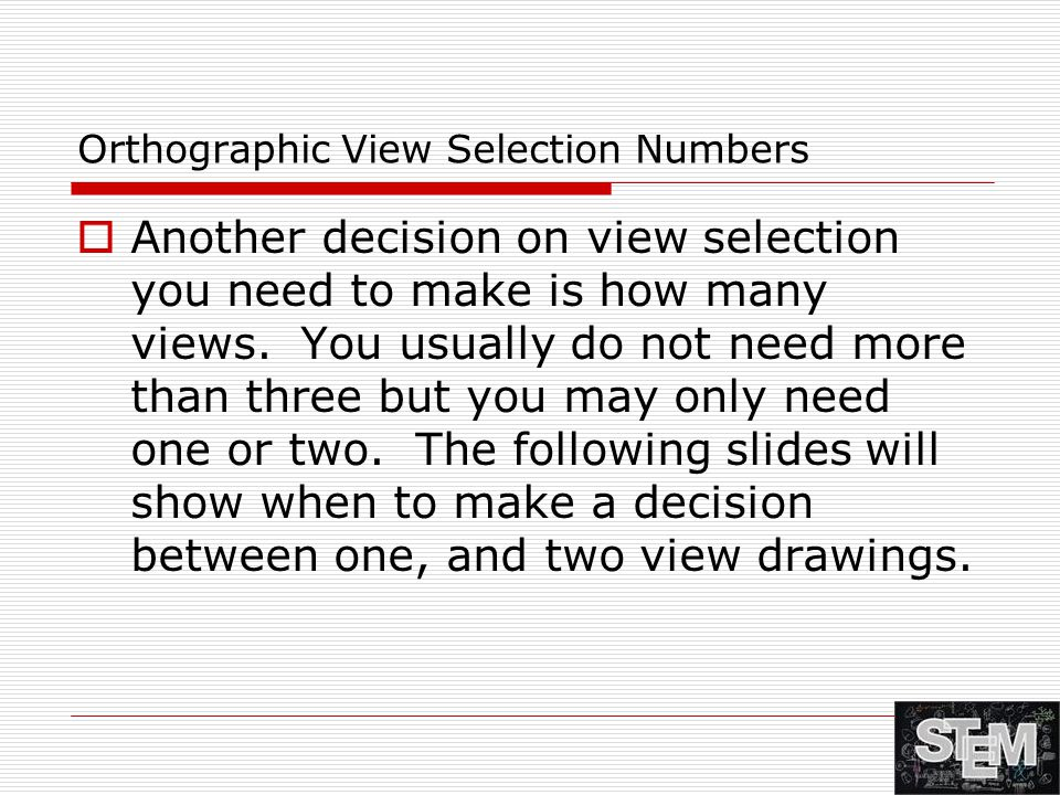 Orthographic View Selection Numbers  Another decision on view selection you need to make is how many views. You usually do not need more than three b