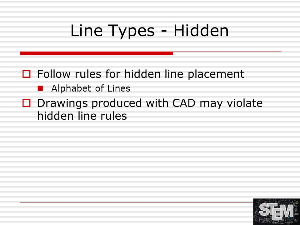 Line Types - Hidden  Follow rules for hidden line placement Alphabet of Lines  Drawings produced with CAD may violate hidden line rules