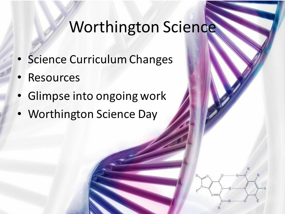 Worthington Science Science Curriculum Changes Resources Glimpse into ongoing work Worthington Science Day